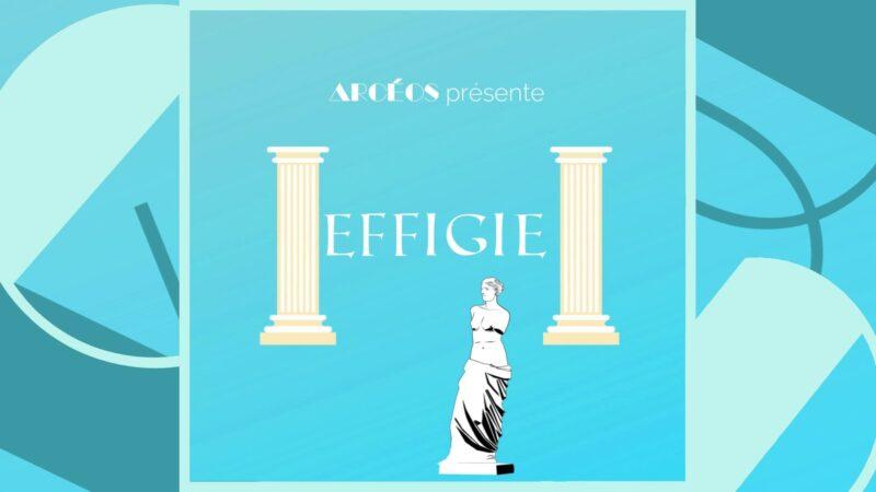 Arcéos présente Effigie